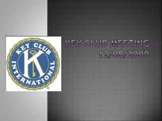 Key Club Meeting  12/08/2009