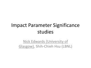 Impact Parameter Significance studies