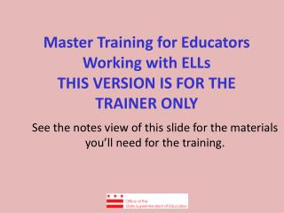 Master Training for Educators Working with ELLs THIS VERSION IS FOR THE TRAINER ONLY
