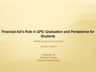 Financial Aid's Role in GPS: Graduation and Persistence for Students