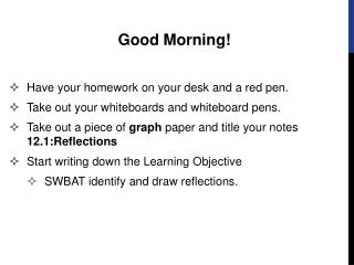 Good Morning! Have your homework on your desk  and a red pen.