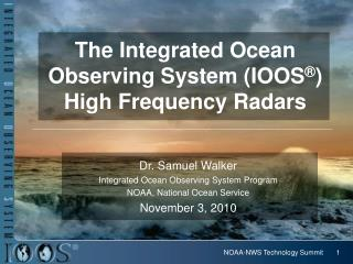 The Integrated Ocean Observing System (IOOS � ) High Frequency Radars