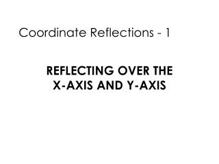 Reflecting over the  x-axis and y-axis