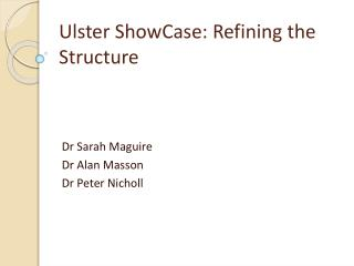 Ulster  ShowCase : Refining the Structure