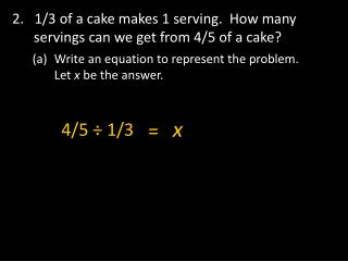 2.   1/3 of a cake makes 1 serving.  How many servings can we get from 4/5 of a cake?