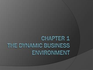 Chapter 1 The Dynamic Business Environment