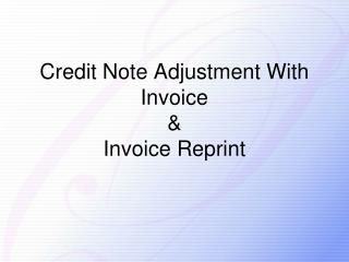 Credit Note Adjustment With  Invoice &  Invoice Reprint
