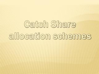 Catch Share  allocation schemes