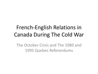 French-English Relations in Canada During The Cold War