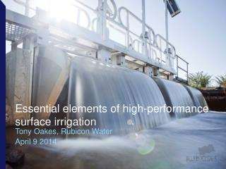 Essential elements of high-performance surface irrigation