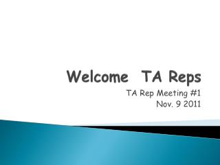 Welcome   TA Reps