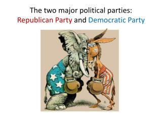 The two major political parties:  Republican Party  and  Democratic Party