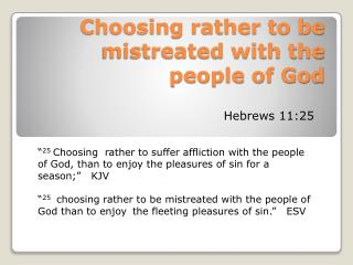 Choosing rather to be mistreated with  the people  of God