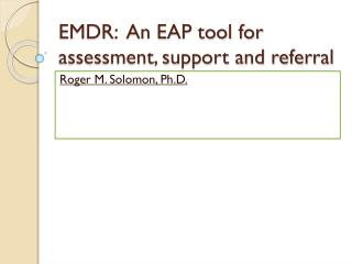 EMDR:  An EAP tool for assessment, support and referral