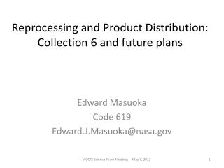 Reprocessing and Product Distribution:  Collection 6 and future plans