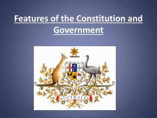Features of the Constitution and Government
