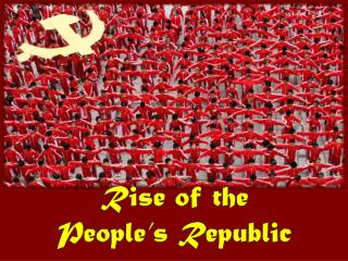 Rise of the  People's Republic