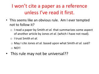 I won't cite a paper as a reference unless I've read it first.
