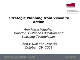Strategic Planning from Vision to Action   Ann Marie Vaughan Director, Distance Education and  Learning Technologies  CA