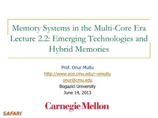 Memory Systems in the Multi-Core  Era Lecture 2.2: Emerging Technologies and Hybrid Memories