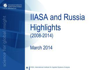 IIASA and Russia Highlights  (2008-2014)
