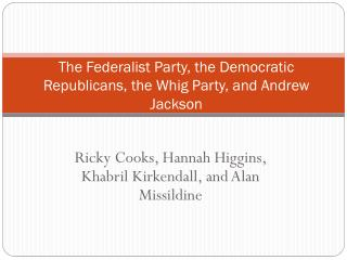 The Federalist Party, the Democratic Republicans, the Whig Party, and Andrew Jackson