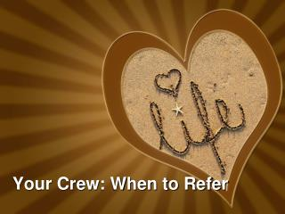 Your Crew: When to Refer