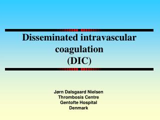 Disseminated intravascular coagulation DIC