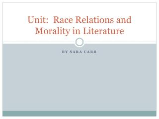 Unit:  Race Relations and Morality in Literature