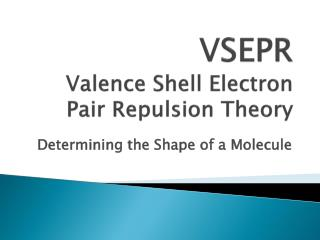 VSEPR  Valence  Shell Electron Pair Repulsion  Theory