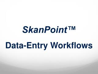 SkanPoint™ Data-Entry Workflows