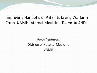 Improving Handoffs of Patients taking  Warfarin From  UNMH Internal Medicine Teams to SNFs