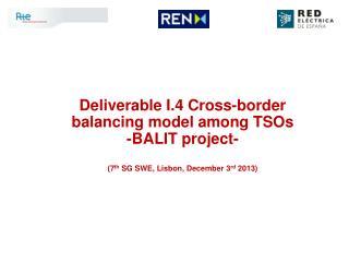 Deliverable I.4 Cross-border balancing model among TSOs -BALIT project-