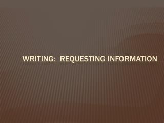 Writing :  requesting information