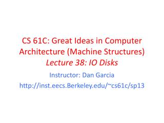 CS 61C: Great Ideas in Computer Architecture (Machine Structures) Lecture 38: IO Disks