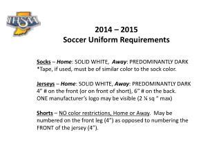 2014  –  2015  Soccer Uniform Requirements