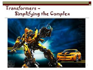 Transformers –         Simplifying the Complex