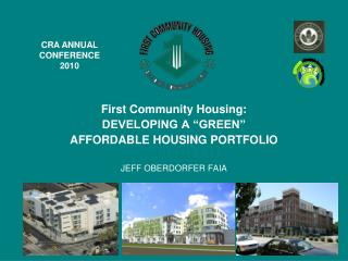 "First Community Housing:    DEVELOPING A ""GREEN"" AFFORDABLE HOUSING PORTFOLIO JEFF OBERDORFER FAIA"