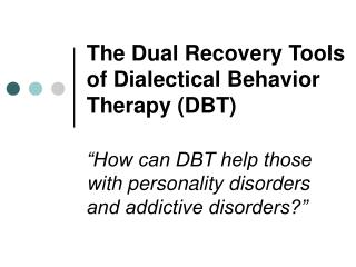 The Dual Recovery Tools of Dialectical Behavior Therapy DBT