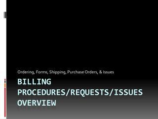 Billing Procedures/Requests/Issues  Overview