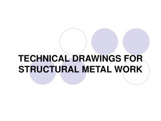 TECHNICAL DRAWINGS FOR STRUCTURAL METAL WORK