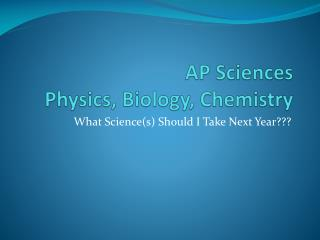 AP  Sciences Physics, Biology, Chemistry