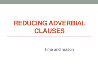 reducing  ADVERBIAL  CLAUSES
