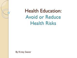 Health Education: Avoid or Reduce  Health Risks
