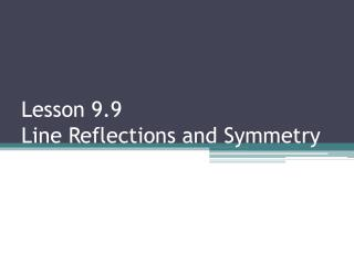 Lesson  9.9  Line  Reflections and Symmetry