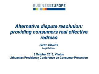 Alternative dispute  resolution :  providing consumers  real effective  redress Pedro Oliveira