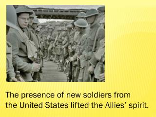 The presence of new soldiers from  the United States lifted the Allies' spirit.