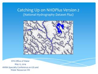 Catching Up on  NHD Plus  Version 2 ( N ational  H ydrography  D ataset  Plus )