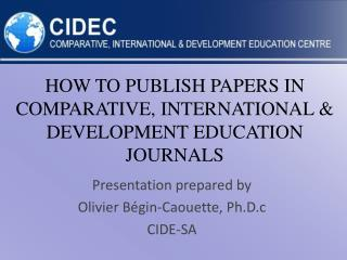 HOW TO PUBLISH PAPERS IN COMPARATIVE, INTERNATIONAL & DEVELOPMENT EDUCATION JOURNALS