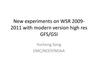 New experiments on WSR 2009-2011 with modern version high res GFS/GSI